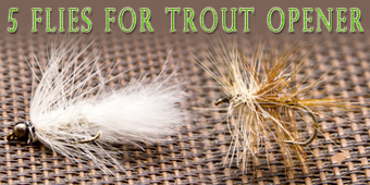 5 flies for trout opener