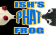 Ish's Phat Frog From Snag Proof